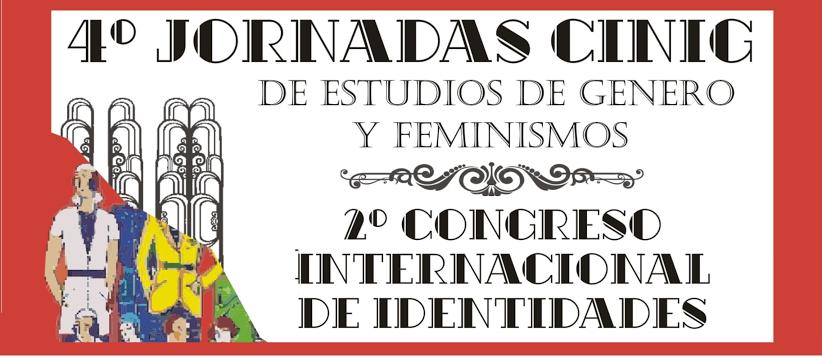 IV Jornadas CINIG de Estudios de Género y Feminismos y II Congreso Internacional de Identidades
